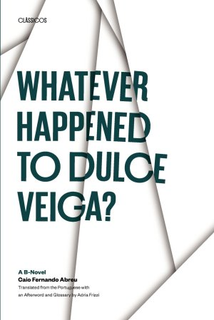 Whatever Happened to Dulce Veiga_Caio Fernando Abreu